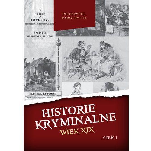 Historie kryminalne Wiek XIX cz I - Piotr Ryttel, Karol Ryttel (9788381190497)