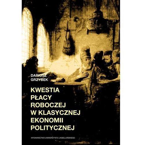 Kwestia płacy roboczej w klasycznej ekonomii politycznej - Dariusz Grzybek (2018)