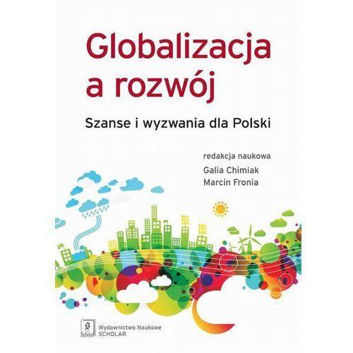 Globalizacja a rozwój - Galia Chimiak, Marcin Fronia (9788373835535)