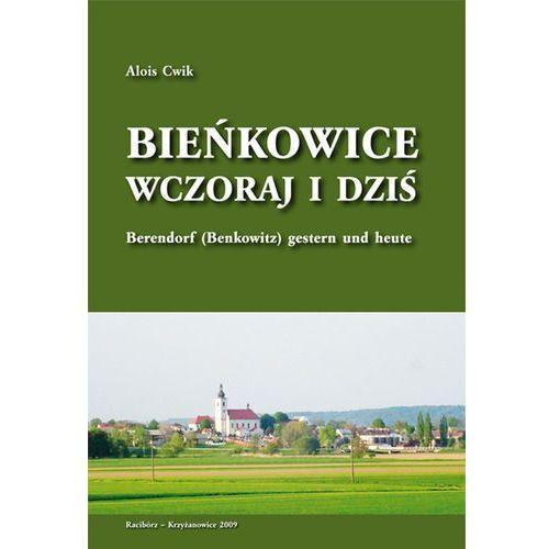 Bieńkowice wczoraj i dziś Berendorf (Benkowitz) gestern und heute, Waw