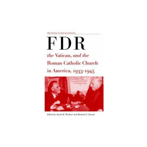 Franklin D. Roosevelt, The Vatican, and the Roman Catholic Church in America, 1933-1945 (9781403961686)