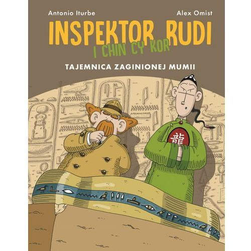 Tajemnica zaginionej mumii. Inspektor Rudi i Chin Cy Kor - ANTONIO ITURBE (2017)