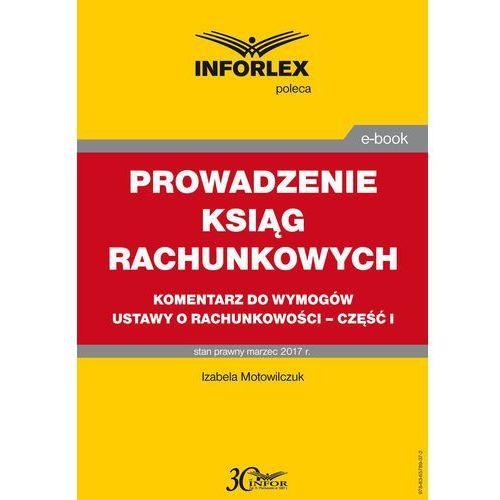 Prowadzenie ksiąg rachunkowych - komentarz do wymogów ustawy o rachunkowości - część I, Infor PL