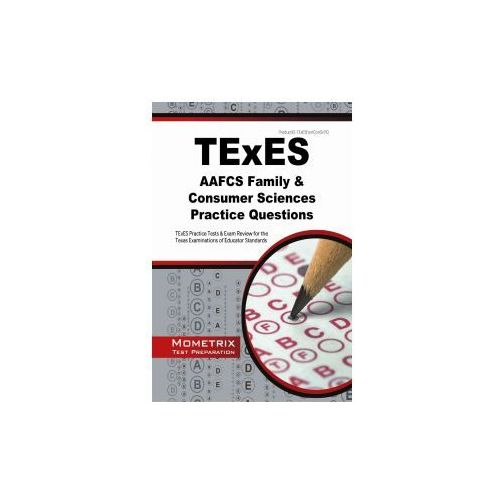 TExES AAFCS Family & Consumer Sciences Practice Questions: TExES Practice Tests & Exam Review for the Texas Examinations of Educator Standards