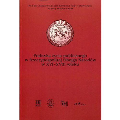 Praktyka życia publicznego w Rzeczypospolitej Obojga Narodów w XVI-XVIII wieku - Wysyłka od 3,99 - porównuj ceny z wysyłką, NERITON