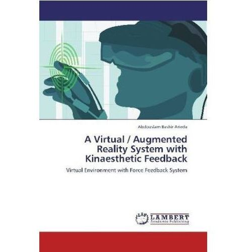 A Virtual / Augmented Reality System with Kinaesthetic Feedback (9783659151071)