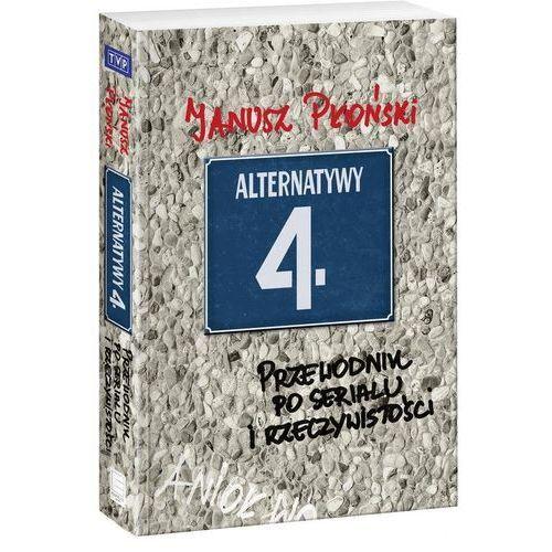 Alternatywy 4 Przewodnik po serialu i rzeczywistości. Darmowy odbiór w niemal 100 księgarniach!, Edipresse