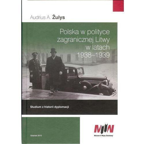 Polska w polityce zagranicznej Litwy w latach 1938-1939 (2015)