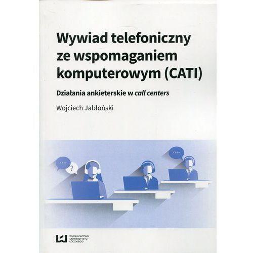 Wywiad telefoniczny ze wspomaganiem komputerowym (CATI) - Wojciech Jabłoński, oprawa miękka