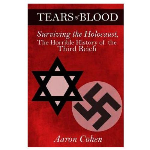 Tears of Blood: Surviving the Holocaust, the Horrible History of the Third Reich (9781503277281)