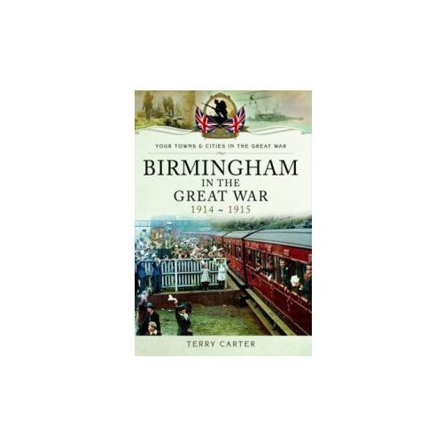 Birmingham in the Great War - Mobilisation and Recruitment (9781783032907)