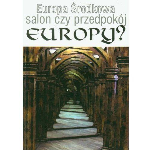 Europa środkowa. Salon czy przedpokój Europy?, praca zbiorowa