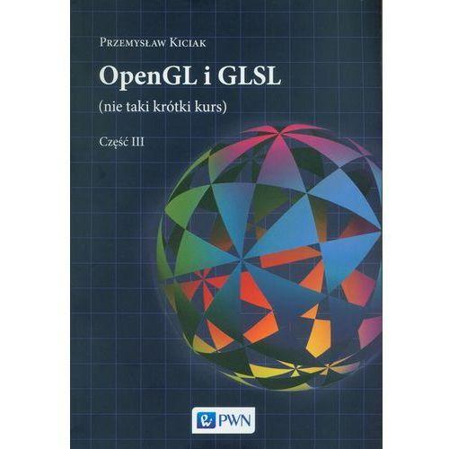 OpenGL i GLSL (nie taki krótki kurs) Część III - Przemysław Kiciak, Przemysław Kiciak