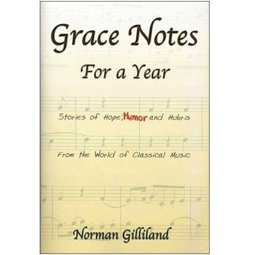 Grace Notes For A Year-Stories Of Hope Humor And Hubris From The World Of Classical (9780971509306)