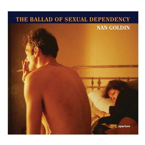 Nan Goldin: the Ballad of Sexual Dependency, Aperture