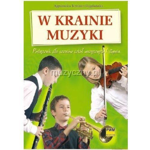 PWM Kreiner-Bogdańska Agnieszka - W krainie muzyki. Podręcznik dla uczniów szkół muzycznych I stopnia