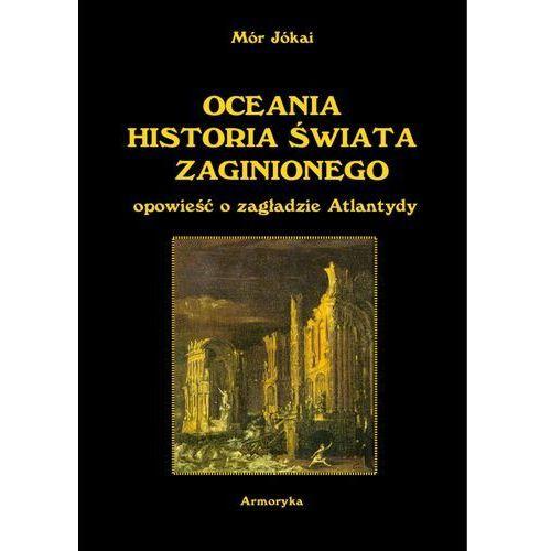 Oceania historia świata zaginionego. Opowieść o zagładzie Atlantydy - Mór Jókai (9788376390352)