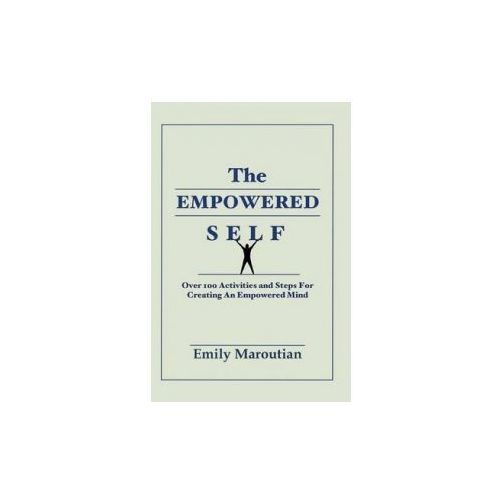 The Empowered Self: Over 100 Activities and Steps for Creating an Empowered Mind