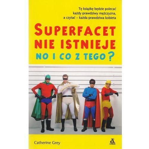 Superfacet nie istnieje, no i co z tego? - Catherine Grey (176 str.)