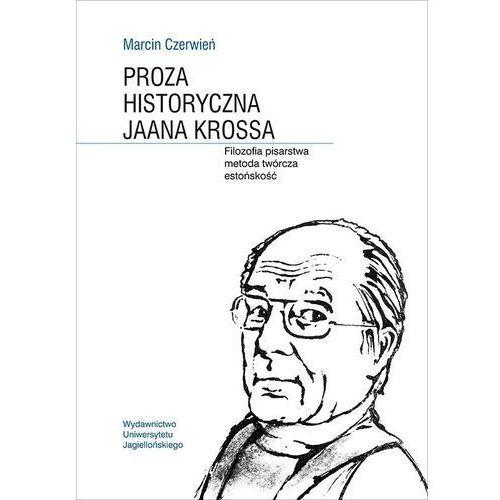 Proza historyczna Jaana Krossa. Filozofia pisarstwa metoda twórcza estońskość, oprawa miękka