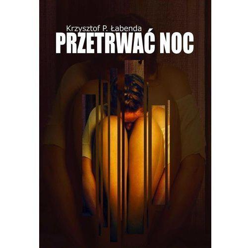 Przetrwać noc - Łabenda Krzysztof Piotr, oprawa miękka