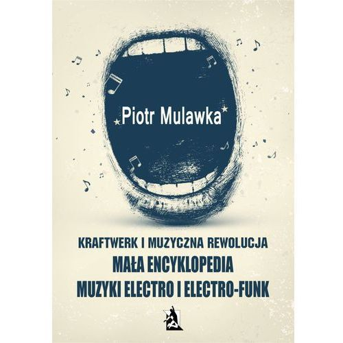Kraftwerk i muzyczna rewolucja. Mała encyklopedia muzyki electro i electro-funk (2017)