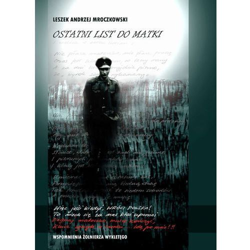 Ostatni list do matki. Wspomnienia Żołnierza Wyklętego - Leszek Andrzej Mroczkowski, Wydawnictwo e-bookowo