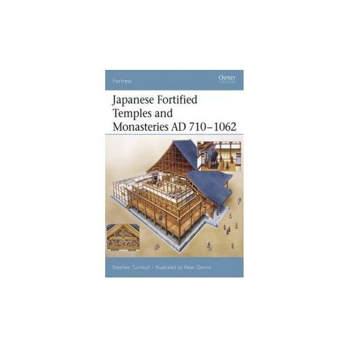 Japanese Fortified Temples and Monasteries, AD 710-1062 (9781841768267)