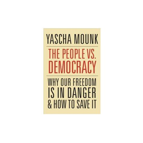 People vs. Democracy - Why Our Freedom Is in Danger and How to Save It