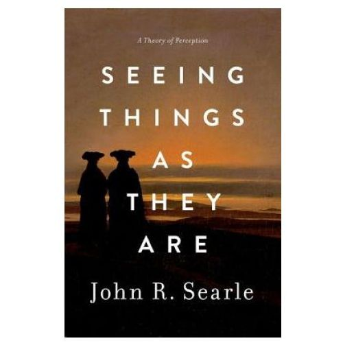 Seeing Things as They Are: A Theory of Perception (9780199385157)