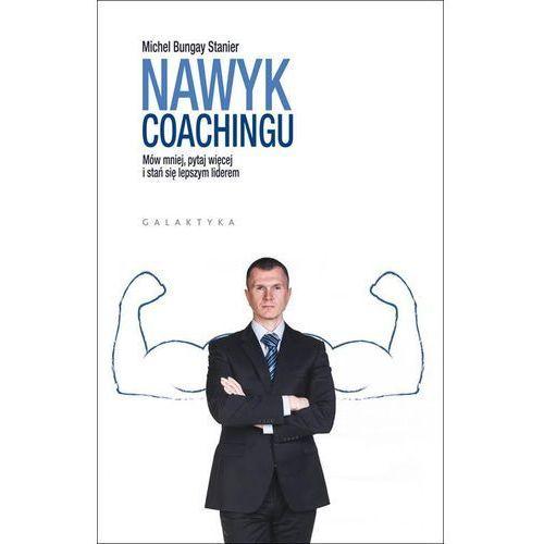 Nawyk coachingu -, Michael Bungay Stanier