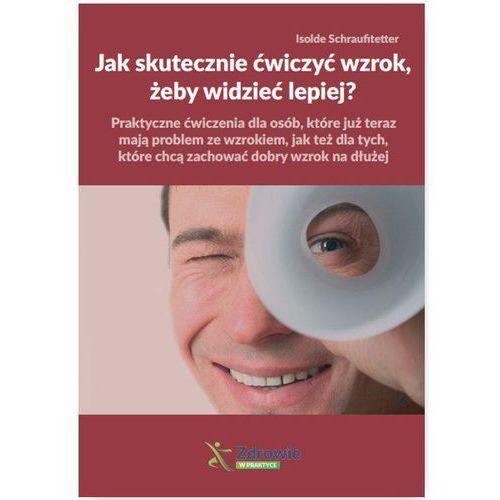 Jak skutecznie ćwiczyć wzrok, żeby widzieć lepiej? - ISOLDE SCHRAUFITETTER, WIEDZA I PRAKTYKA
