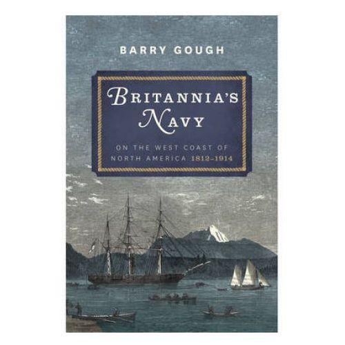 Britannia's Navy: On the West Coast of North America 1812 - 1914