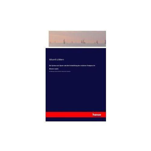 Die Syntax von Quom und die Entwickelung der relativen Tempora im älteren Latein (9783742850591)