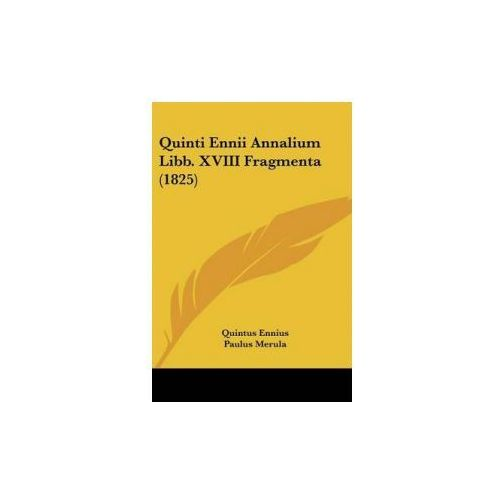 Quinti Ennii Annalium Libb. XVIII Fragmenta (1825) (9781437491784)
