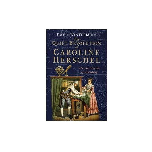 Quiet Revolution of Caroline Herschel
