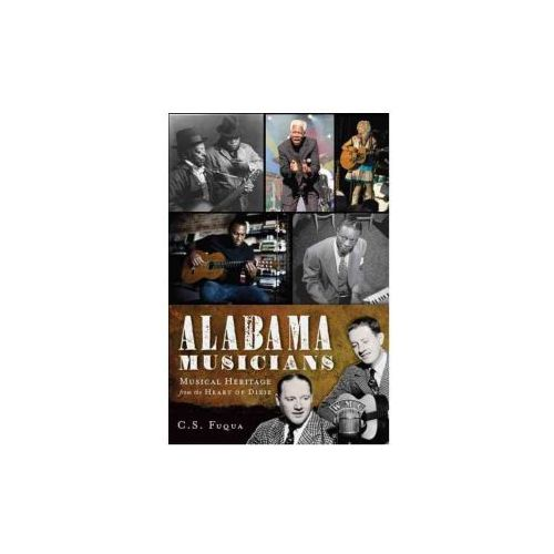Alabama Musicians: Musical Heritage from the Heart of Dixie
