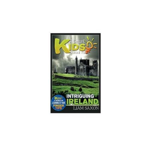 A Smart Kids Guide to Intriguing Ireland: A World of Learning at Your Fingertips (9781512170894)