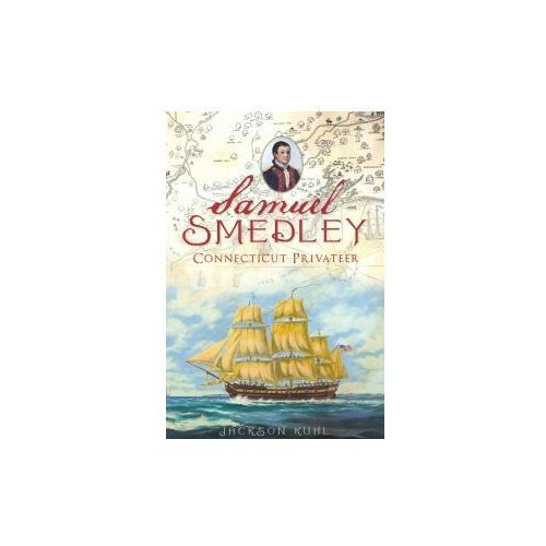 Samuel Smedley: Connecticut Privateer (9781609492281)