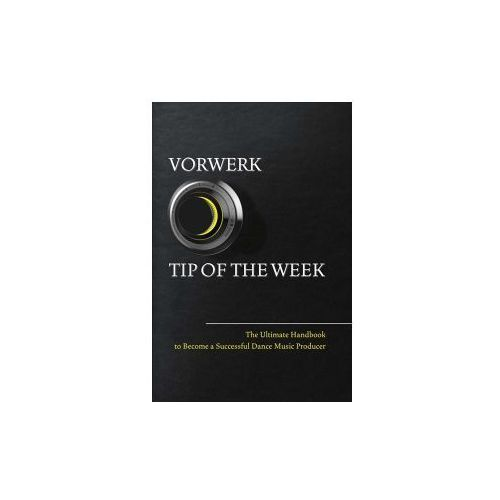 Vorwerk Tip of the Week: The Ultimate Handbook to Become a Succesfull Dance Music Producer (9781543902709)