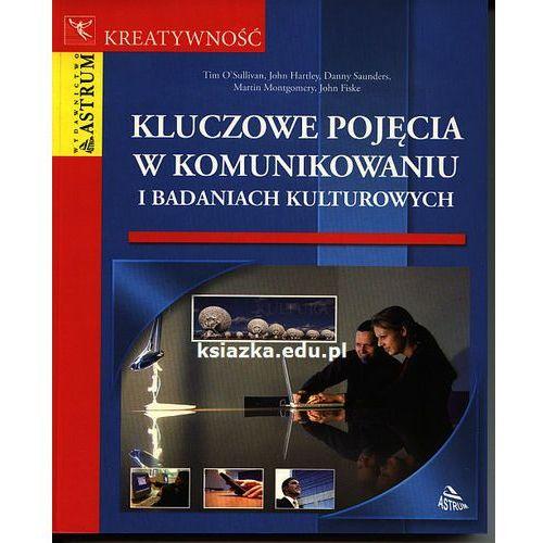 Kluczowe pojęcia w komunikowaniu i badaniach kulturowych (358 str.)