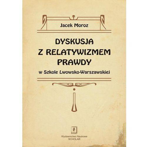 Dyskusja z relatywizmem prawdy w Szkole Lwowsko-Warszawskiej (2013)