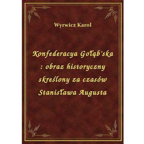 Konfederacya Gołąb'ska: obraz historyczny skreślony za czasów Stanisława Augusta, Karol Wyrwicz