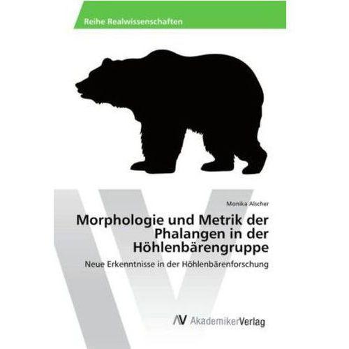 Morphologie Und Metrik Der Phalangen In Der Höhlenbärengruppe (9783639856910)