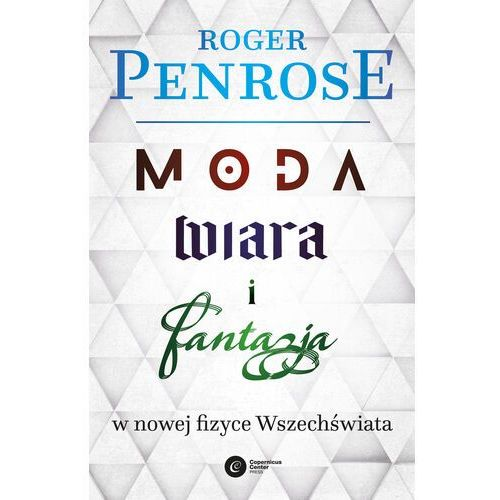Moda, wiara i fantazja we współczesnej fizyce Wszechświata - Roger Penrose - ebook