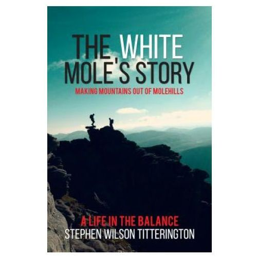 White Mole's Story - Making Mountains out of Molehills (9781787100534)