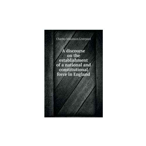 Discourse on the Establishment of a National and Constitutional Force in England (9785518525115)