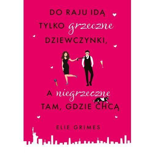 Do raju idą tylko grzeczne dziewczynki, a niegrzeczne tam, gdzie chcą - Elie Grimes (EPUB)