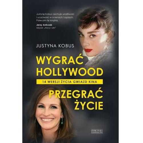Wygrać Hollywood, przegrać życie. 14 wersji życia gwiazd kina - Justyna Kobus - ebook
