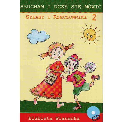 Sylaby i rzeczowniki 2 /Słucham i uczę się mówić/CD gratis/, Elżbieta Wianecka